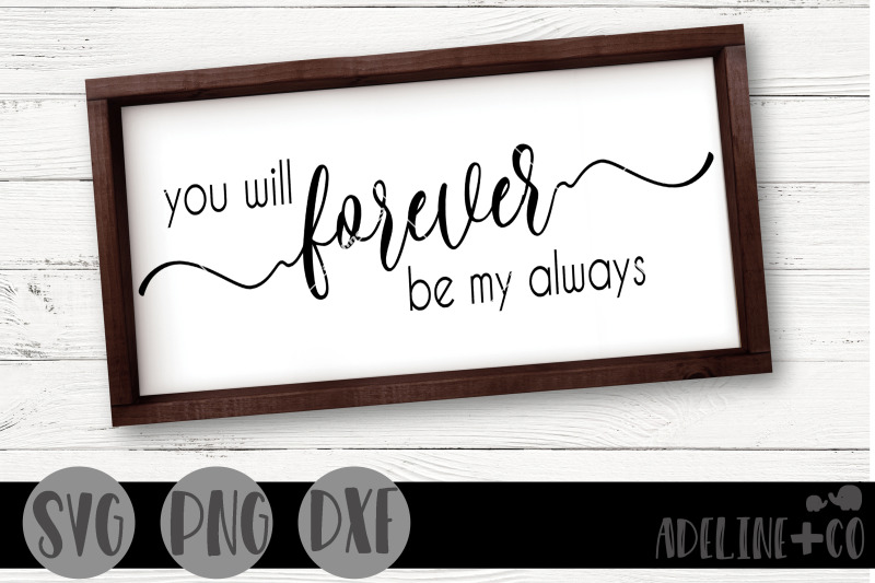 you-will-forever-be-my-always-svg-png-dxf-farmhouse-sign