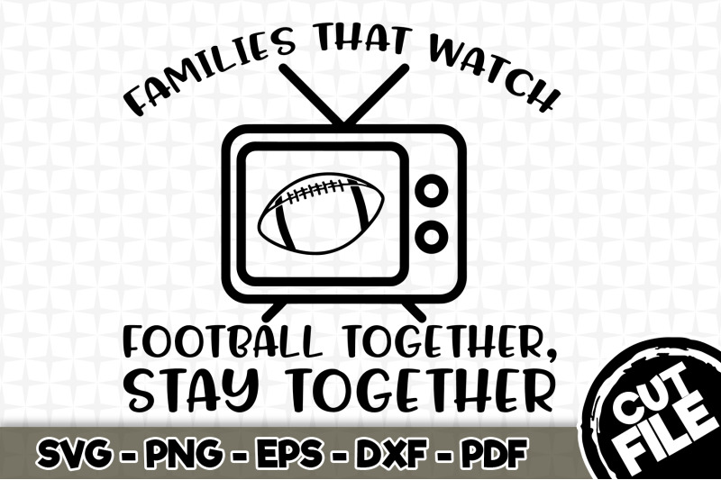 families-that-watch-football-together-stay-together-svg-cut-file-054