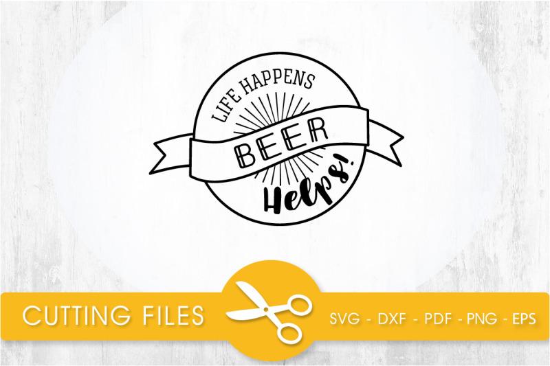 life-happens-beer-helps-svg-cutting-file-svg-dxf-pdf-eps