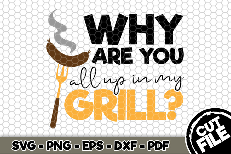 why-are-you-all-up-in-my-grill-svg-cut-file-107