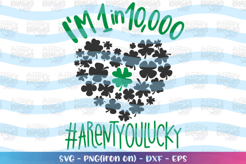 st-patrick-039-s-day-svg-i-039-m-1-in-10-000-aren-039-t-you-lucky