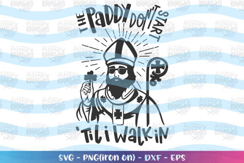 st-patrick-039-s-day-svg-the-paddy-don-039-t-start-till-i-walk-in