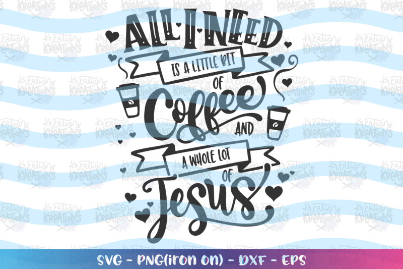 faith-svg-bible-svg-all-i-need-is-a-little-bit-of-coffee-and-jesus