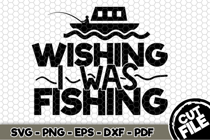 wishing-i-was-fishing-svg-cut-file-n233