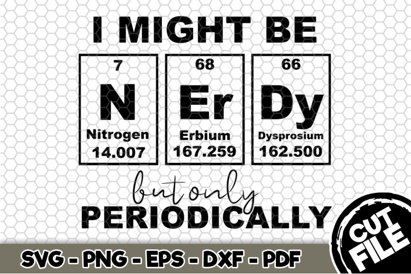 i-might-be-nerdy-but-only-periodically-svg-cut-file-n279