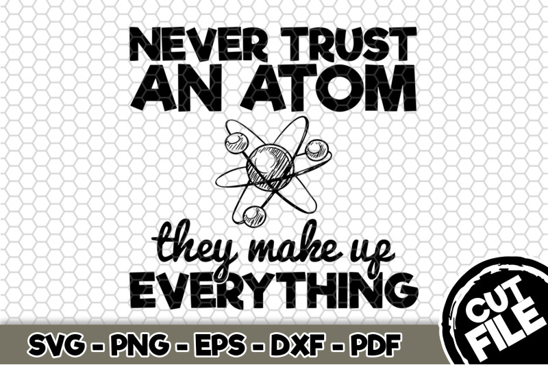 never-trust-an-atom-they-make-up-everything-svg-cut-file-n285