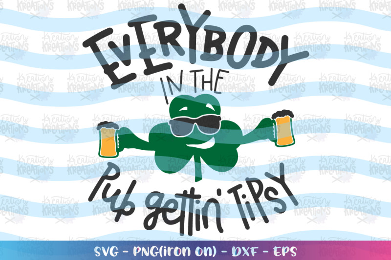 st-patrick-039-s-day-svg-everybody-in-the-pub-gettin-039-tipsy-svg