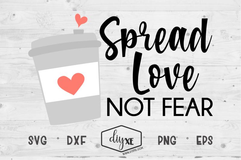 spread-love-not-fear-an-inspirational-svg-cut-file