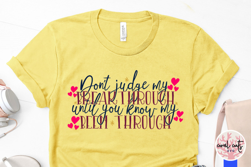don-039-t-judge-my-breakthrough-until-you-know-my-been-through