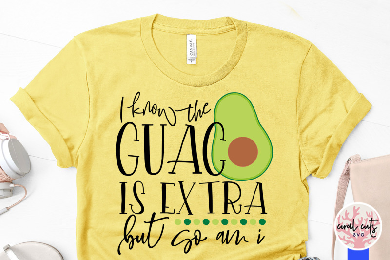 i-know-the-guac-is-extra-but-so-am-i-women-empowerment-svg-eps-dxf-p