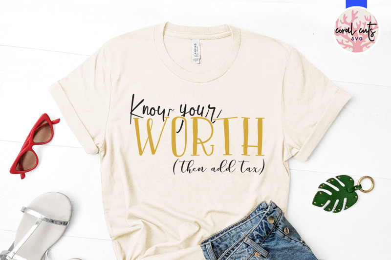 know-your-worth-then-add-tax-svg-eps-dxf-png-cut-f