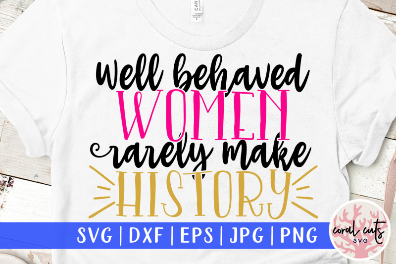 well-behaved-women-rarely-make-history-women-empowerment-svg-eps-dxf