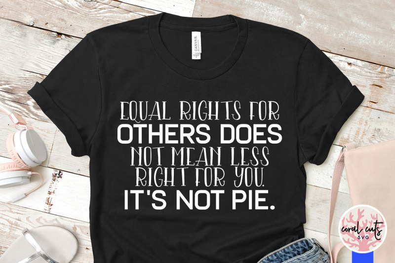 equal-right-for-others-does-not-mean-fewer-rights-for-you-it-039-s-not-pi