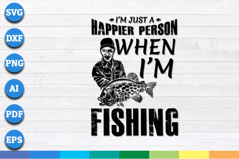 i-am-just-happier-person-when-i-am-fishing-svg-png-dxf-cricut-files