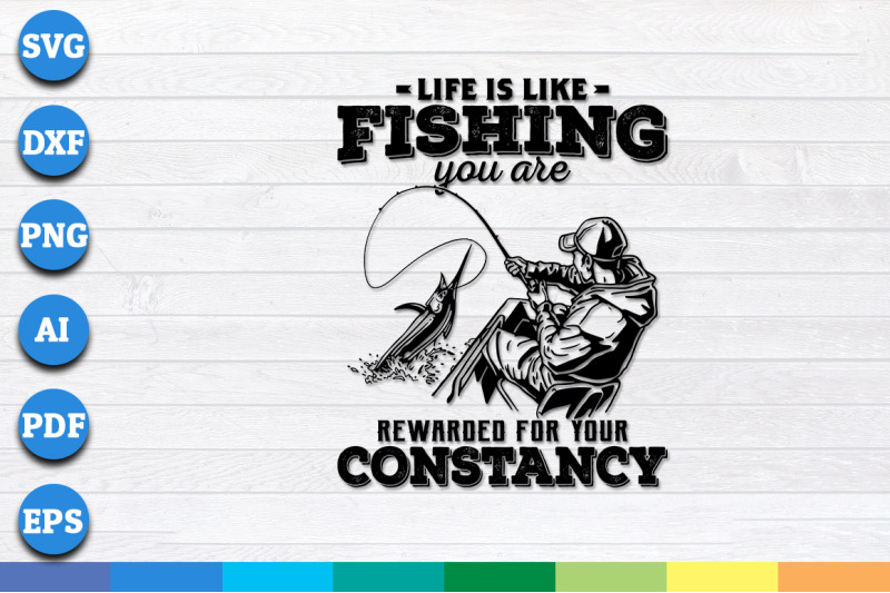 life-is-like-fishing-you-are-rewarded-for-your-constancy-svg-png-dxf