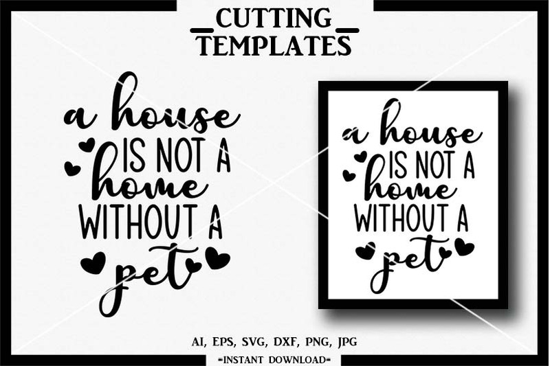 a-house-is-not-a-home-without-a-pet-silhouette-cricut-cut-file