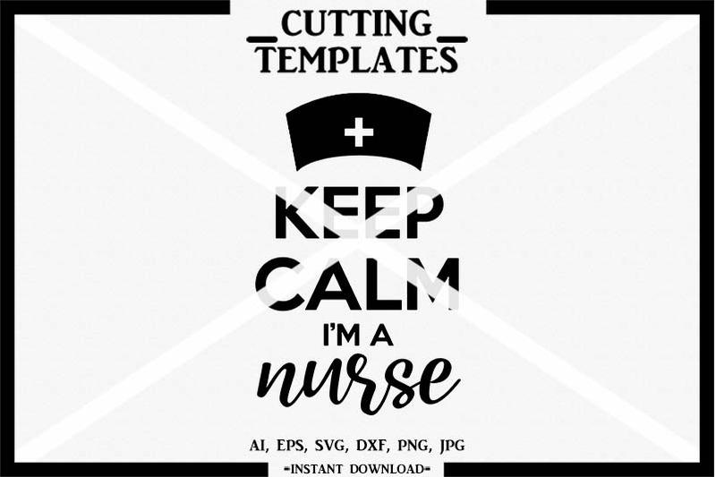 keep-calm-i-039-m-a-nurse-silhouette-cricut-cut-file-cameo-svg-dxf