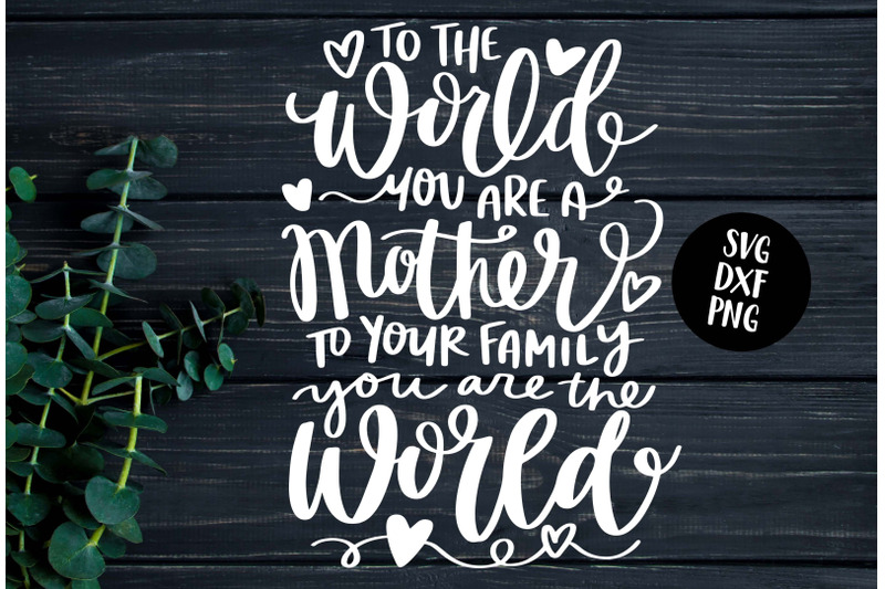 to-the-world-you-are-a-mother-hand-lettered-svg
