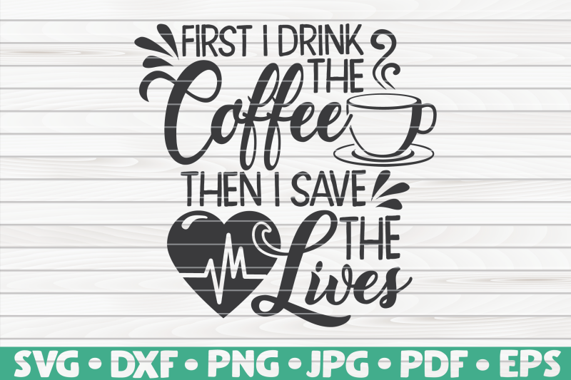 first-i-drink-the-coffee-svg-nurse-life