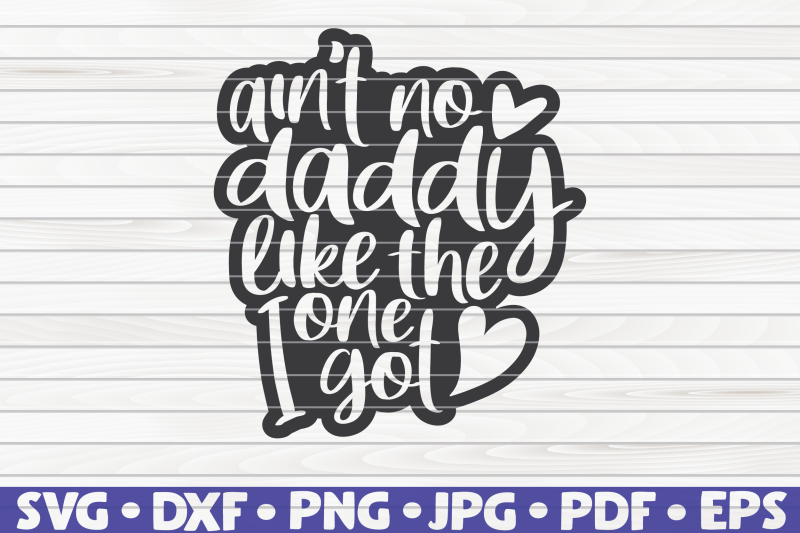 ain-039-t-no-daddy-like-the-one-i-got-svg-father-039-s-day