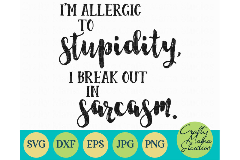i-039-m-allergic-to-stupidity-i-break-out-in-sarcasm-svg