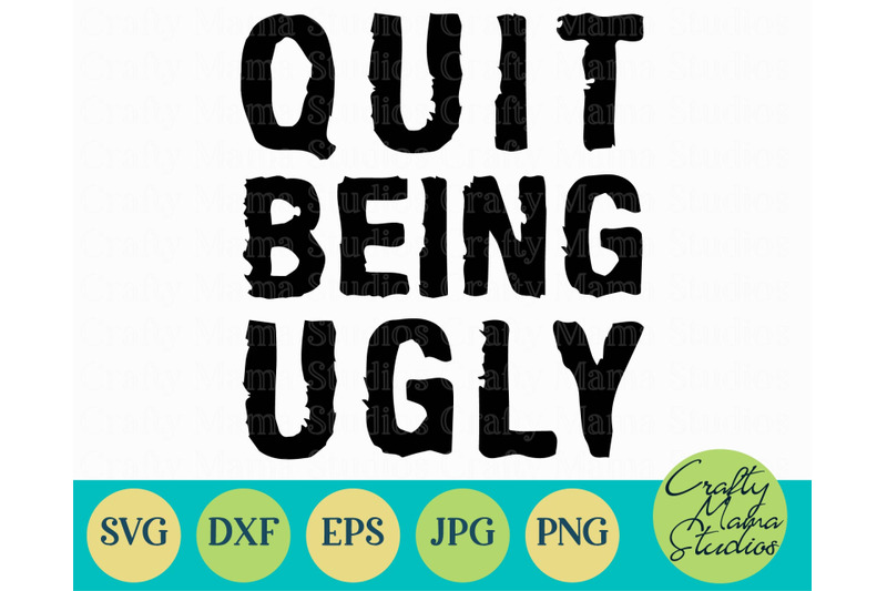 quit-being-ugly-svg-funny-svg-sarcastic-cut-file