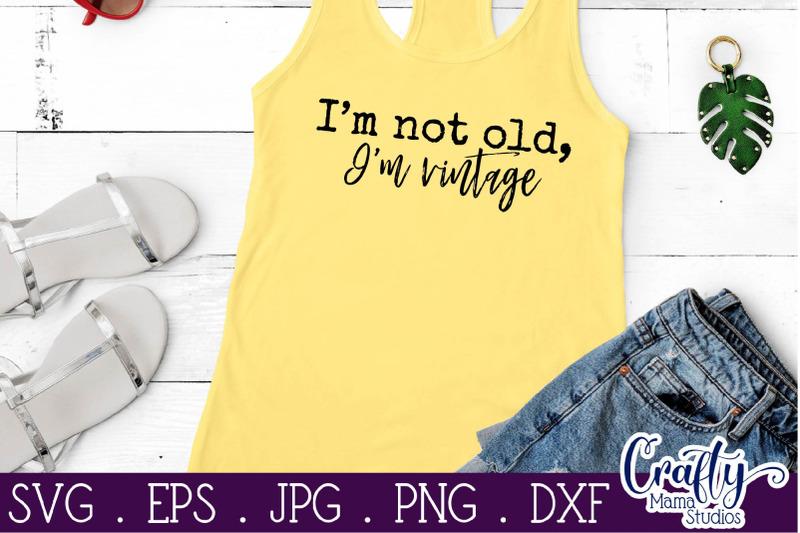i-039-m-not-old-i-039-m-vintage-svg-funny-sarcastic-aging