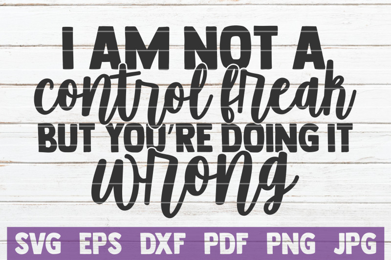 i-am-not-a-control-freak-but-you-039-re-doing-it-wrong-svg-cut-file