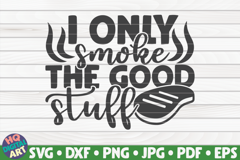 i-only-smoke-the-good-stuff-svg-barbecue-quote