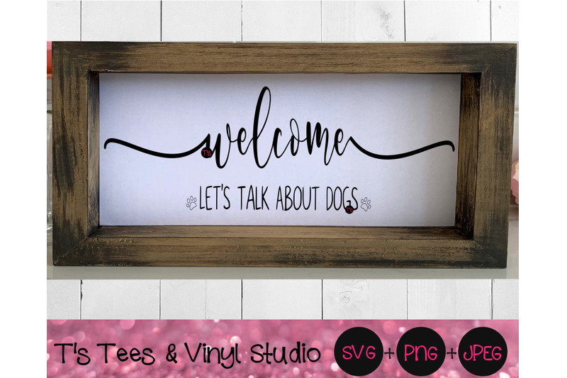 welcome-svg-dogs-svg-let-039-s-talk-about-dogs-svg-love-dogs-svg-welco