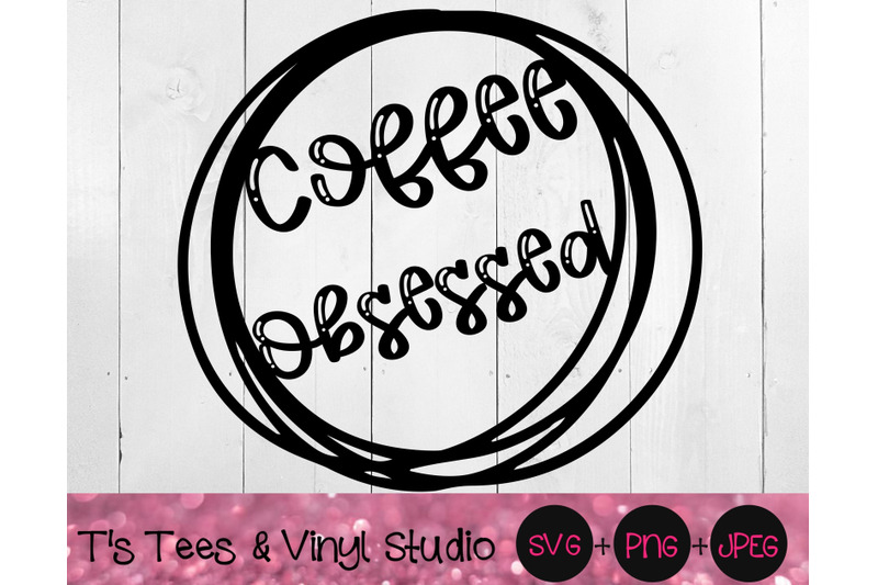 coffee-svg-obsessed-svg-coffee-obsessed-svg-coffee-png-obsessed-pn