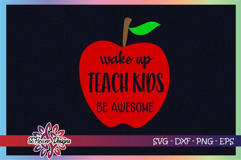 wake-up-teach-kids-be-awesome-svg-teacher-svg-apple-svg-redfored-svg