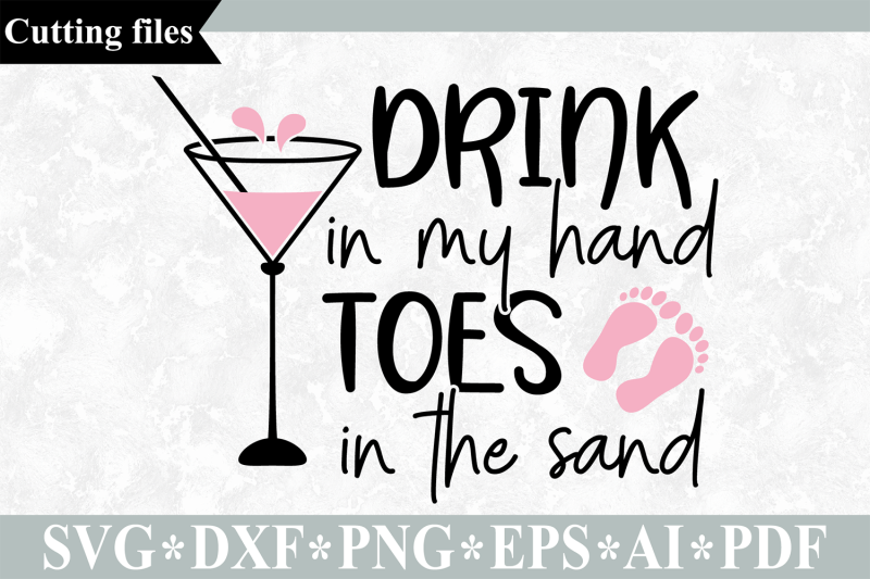 drink-in-my-hand-toes-in-the-sand-svg-summer-beach-cut-file