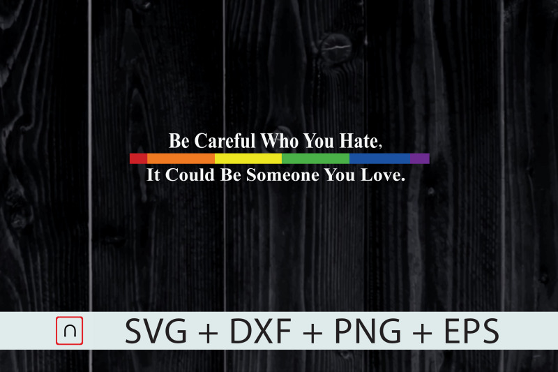 lgtb-be-careful-who-you-hate-rainbow-svg