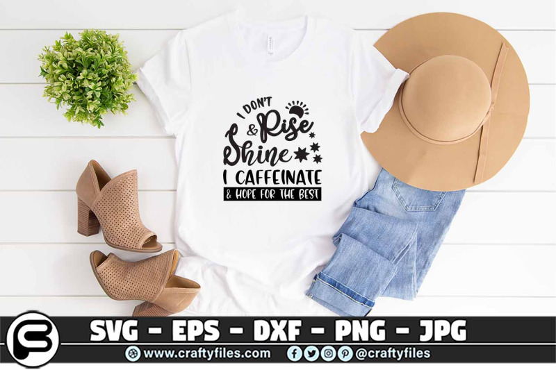 i-don-039-t-rise-and-shine-svg-i-caffeinate-and-hope-the-best-svg