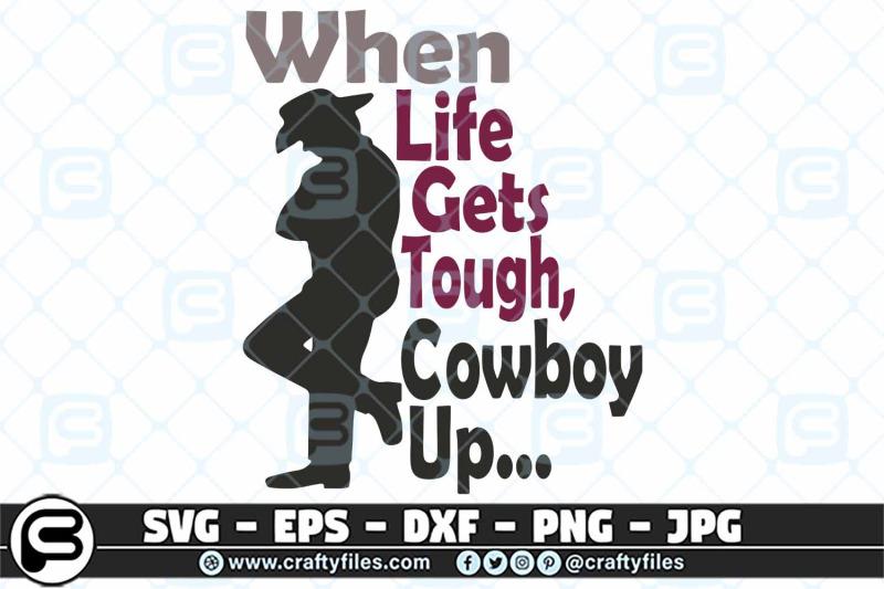 when-life-gets-tought-cowboy-up-svg-cowboy-svg-life-svg
