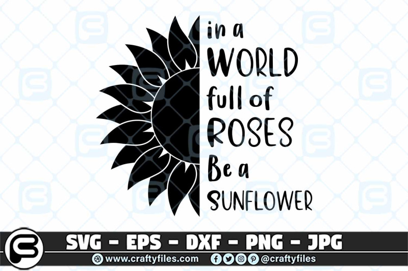 in-a-world-full-of-roses-be-a-sunflower-svg-cut-file-rose-svg