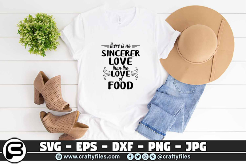 there-is-nor-sincerer-love-than-the-love-of-food-svg-foods-svg-food
