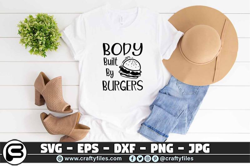 body-built-by-burgers-svg-food-svg-food-lover-svg-bady-builder