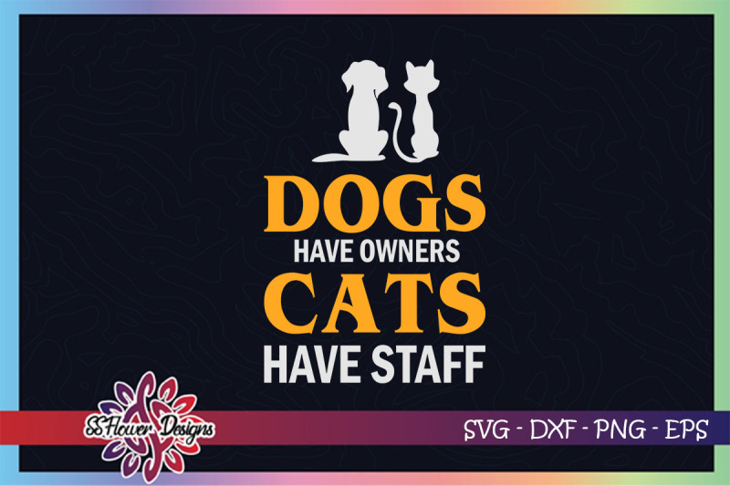 dogs-have-owners-cats-have-staff-svg-catperson-svg-cat-svg