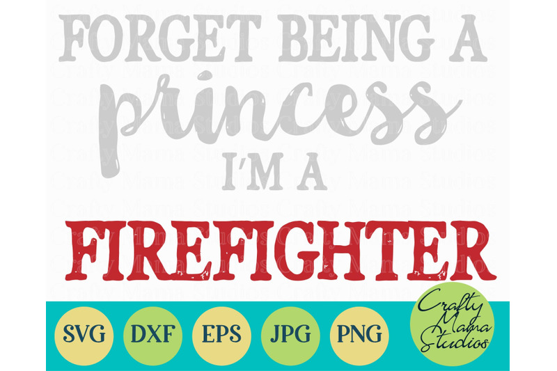 firefighter-svg-girl-power-family-forget-being-a-princess-i-039-m-a-f