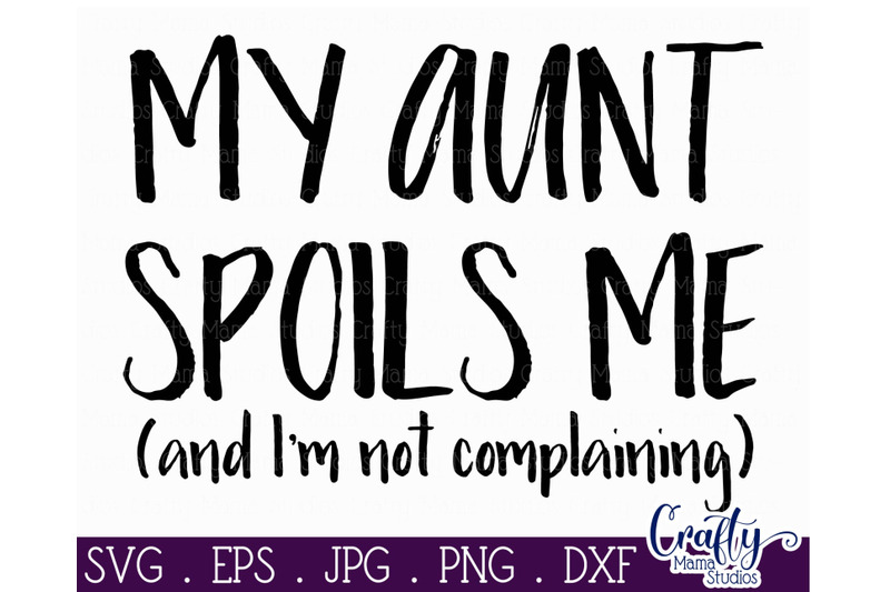 auntie-svg-aunt-svg-my-aunt-spoils-me-svg-i-039-m-not-complaining-svg