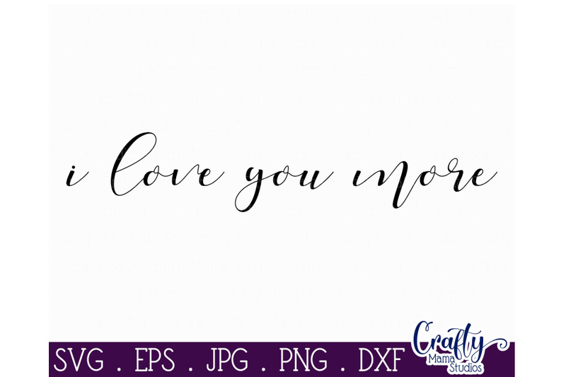 Download I Love You More SVG - Love Svg By Crafty Mama Studios ...