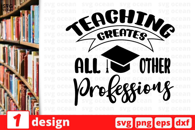 1-teaching-creates-all-other-professions-teacher-nbsp-quotes-cricut-svg