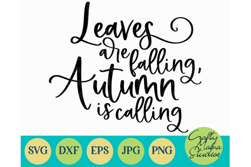 Leaves Are Falling Autumn Is Calling Svg Fall Svg Pumpkin By Crafty Mama Studios Thehungryjpeg Com