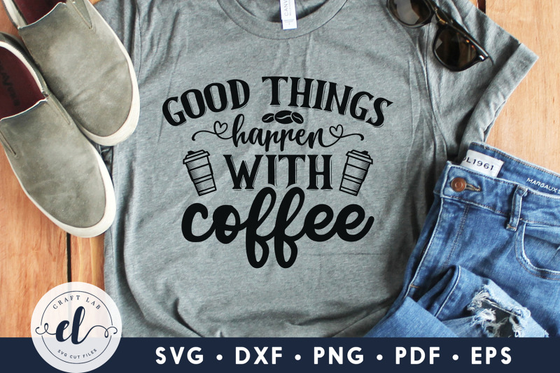 good-things-happen-with-coffee-coffee-svg-coffee-design-nbsp