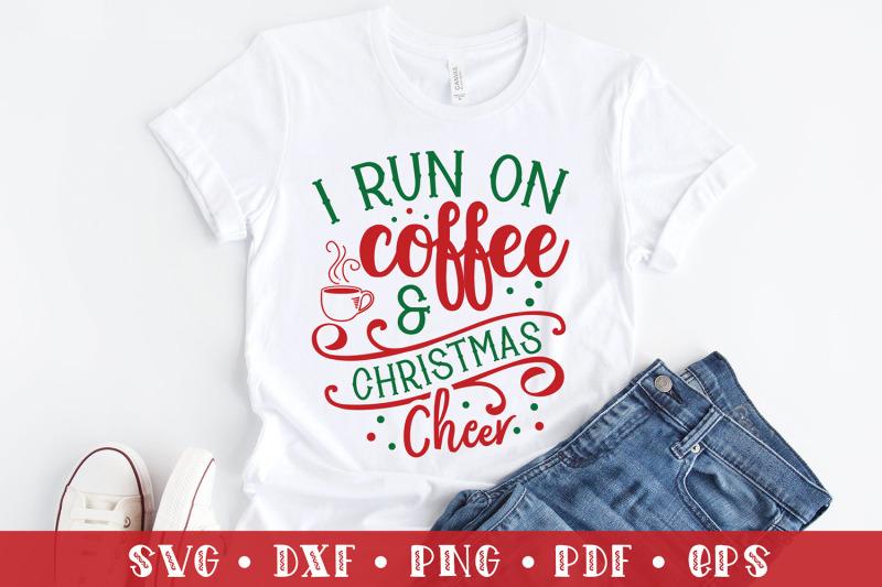 i-run-on-coffee-amp-christmas-cheer-funny-christmas-svg-nbsp