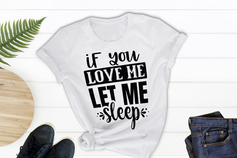 sarcastic-svg-funny-quotes-svg-if-you-love-me-let-me-sleep