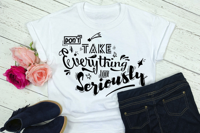 lettering-quot-don-039-t-take-everything-too-seriously-quot-svg-file
