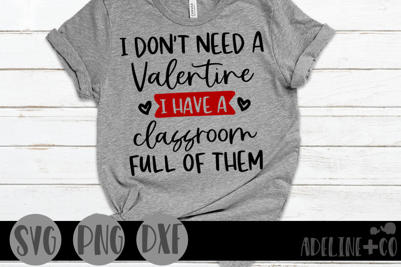 i-don-039-t-need-a-valentine-i-have-a-classroom-full-of-them
